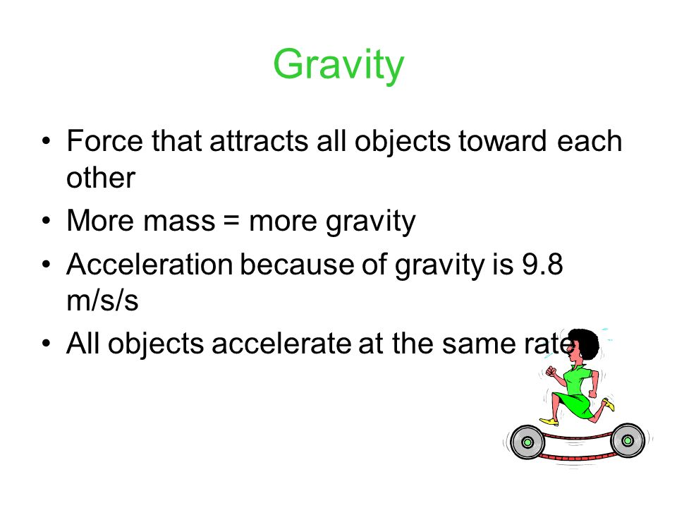 Gravity Force that attracts all objects toward each other
