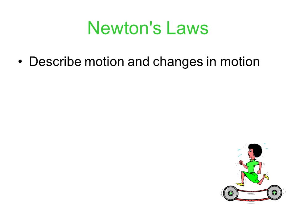 Newton s Laws Describe motion and changes in motion