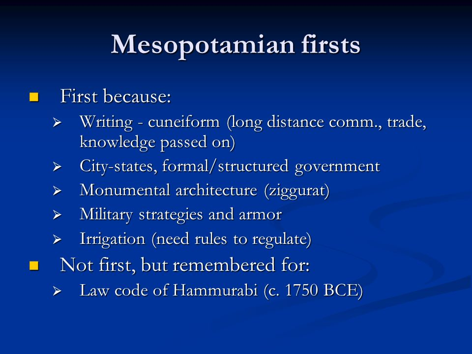 Mesopotamian firsts First because: Not first, but remembered for: