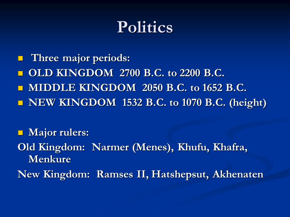 Politics Three major periods: OLD KINGDOM 2700 B.C. to 2200 B.C.