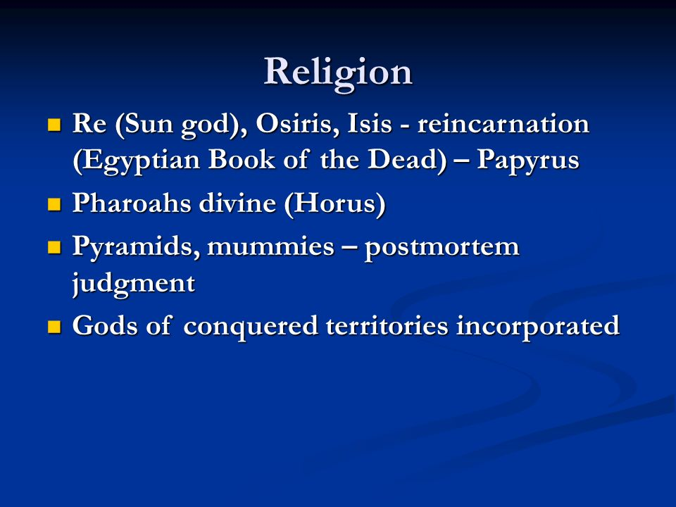 Religion Re (Sun god), Osiris, Isis - reincarnation (Egyptian Book of the Dead) – Papyrus. Pharoahs divine (Horus)