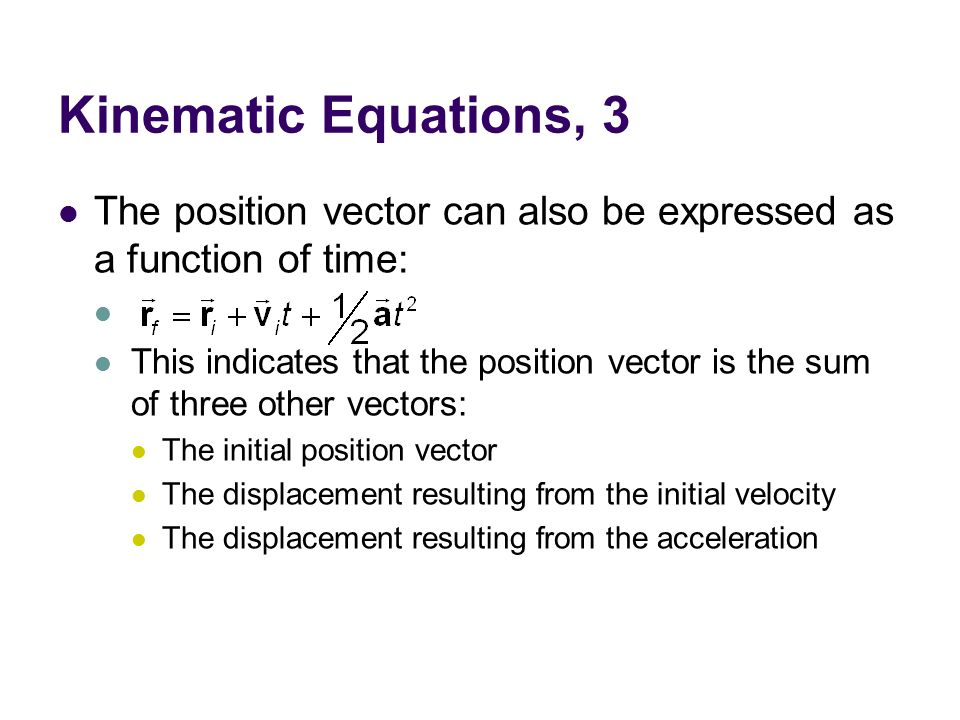 Kinematic Equations, 3 The position vector can also be expressed as a function of time: