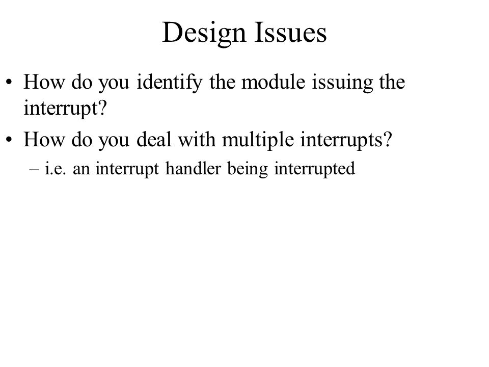Design Issues How do you identify the module issuing the interrupt