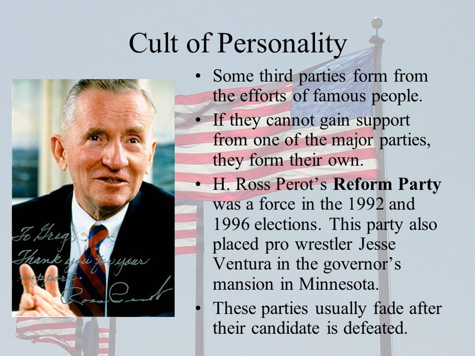 Cult of Personality Some third parties form from the efforts of famous people.