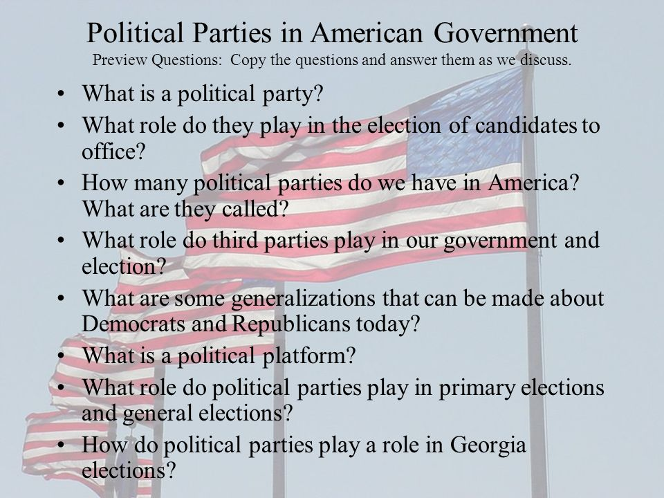 Political Parties in American Government Preview Questions: Copy the questions and answer them as we discuss.
