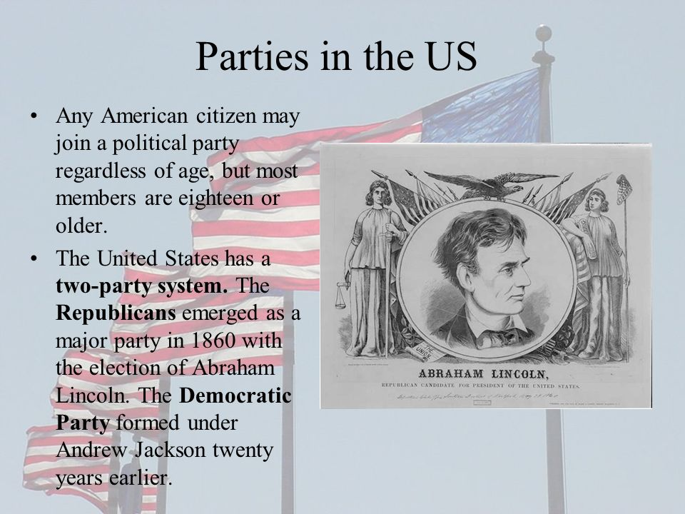 Parties in the US Any American citizen may join a political party regardless of age, but most members are eighteen or older.