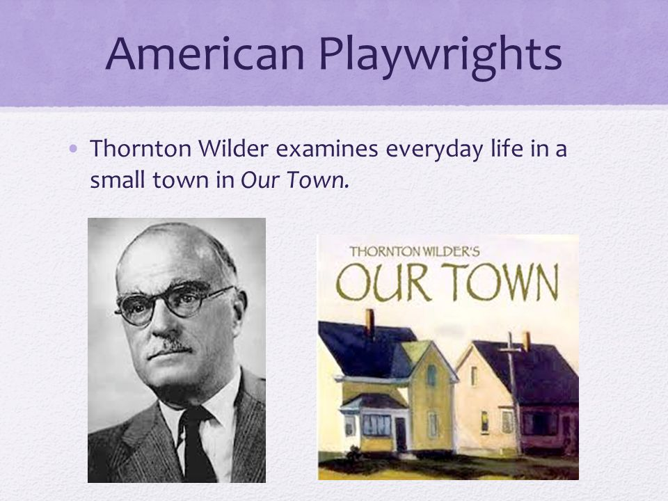 thornton wilder our town essay Needless to say, our town is one of the most popular plays by thornton wilder and not for nothing has it won the pulitzer prize in 1938 the most significant aspect in our town is the representation of the everyday life.