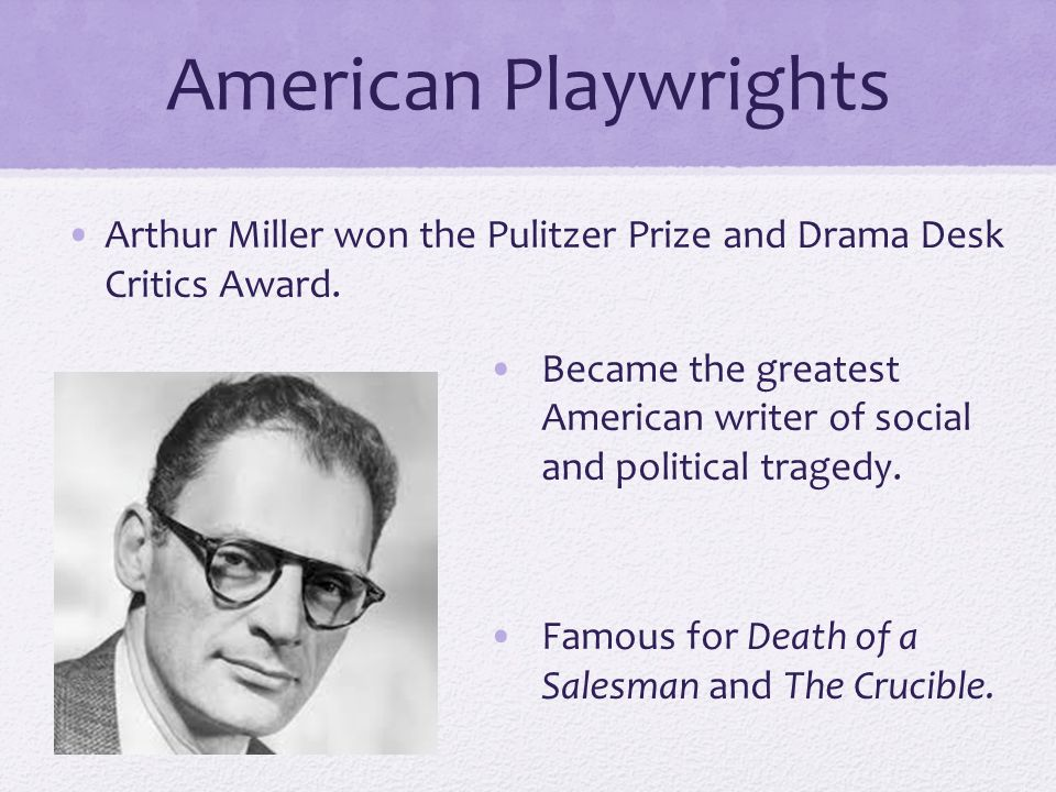 a brief biography of arthur miller an american playwright Arthur miller was an american playwright and essayist known for works like 'death of a salesman', 'the crucible' and 'a view from the bridge' he graduated from the university of michigan and later worked as a journalist & editor for the michigan daily.