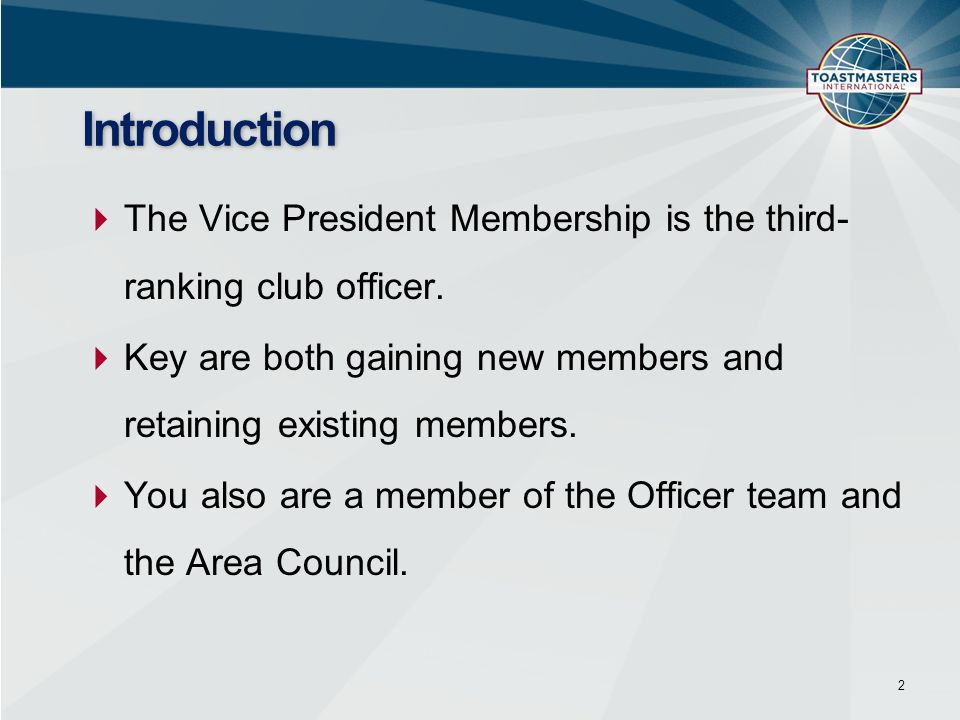 Introduction The Vice President Membership is the third- ranking club officer. Key are both gaining new members and retaining existing members.