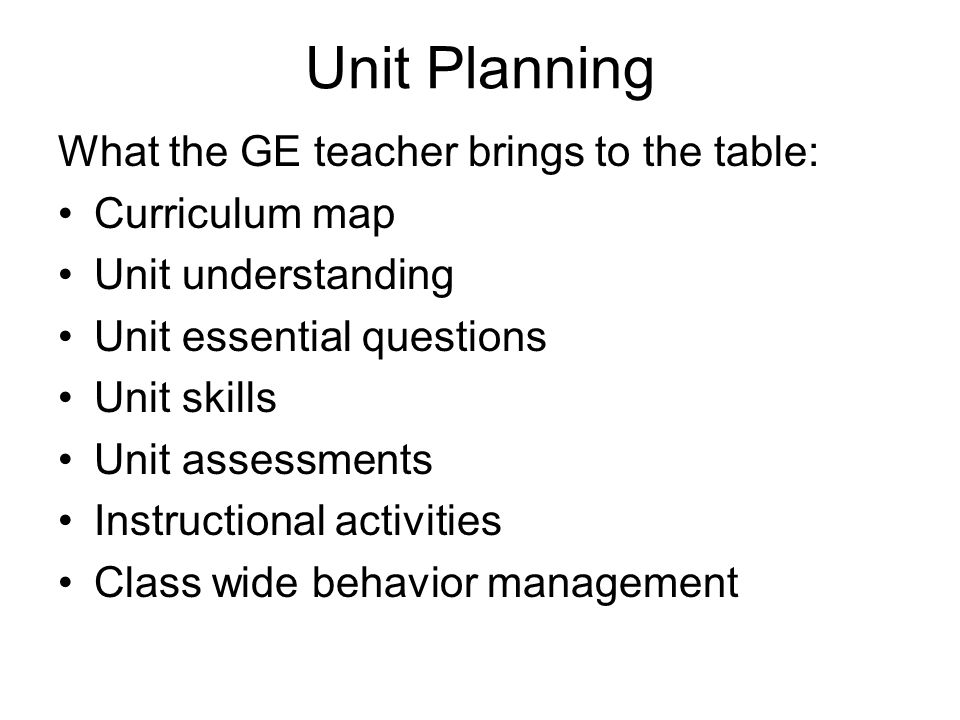 Unit Planning What the GE teacher brings to the table: Curriculum map