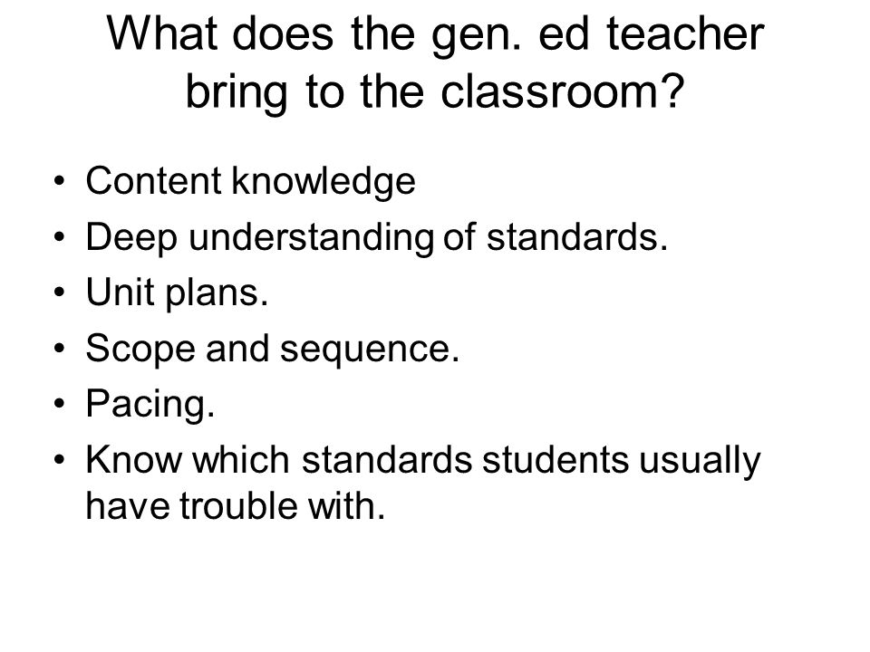 What does the gen. ed teacher bring to the classroom