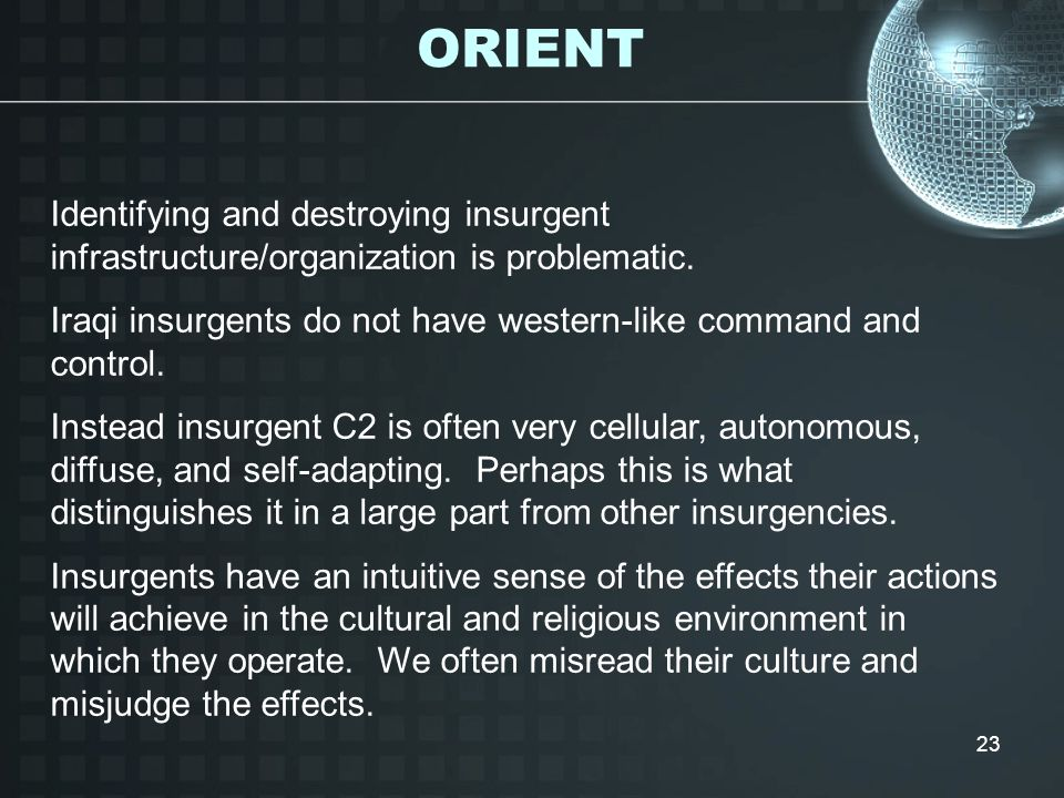 ORIENT Identifying and destroying insurgent infrastructure/organization is problematic.