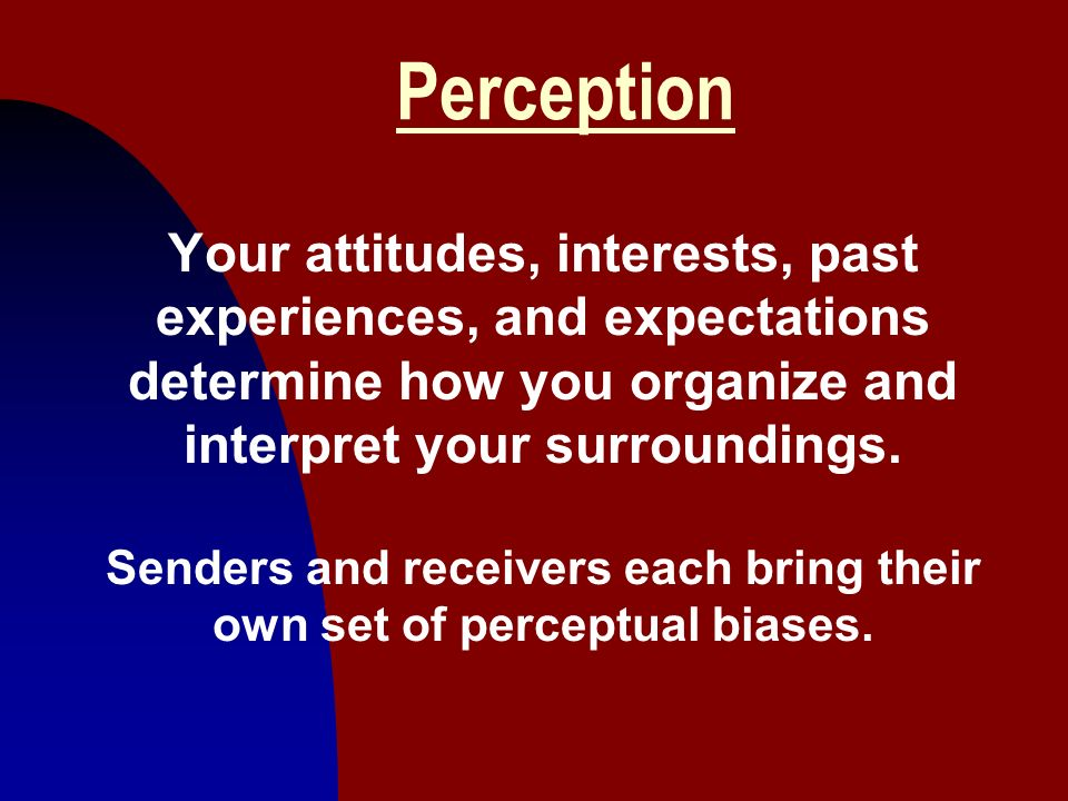 Senders and receivers each bring their own set of perceptual biases.
