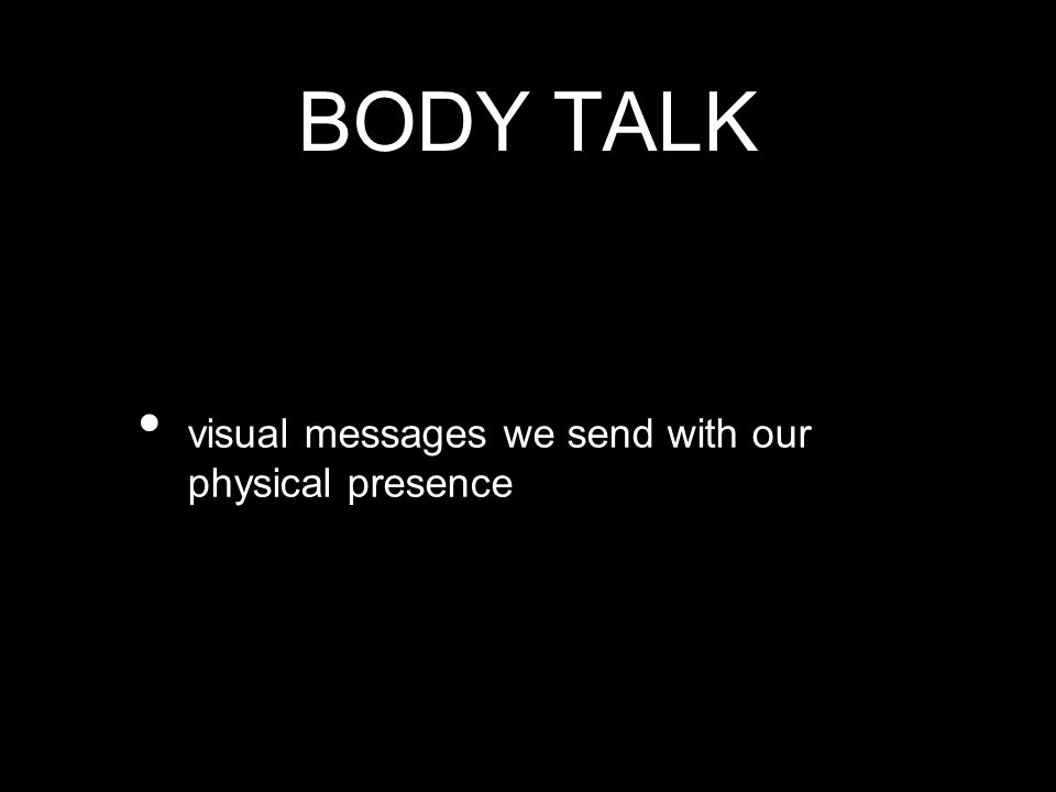 BODY TALK visual messages we send with our physical presence