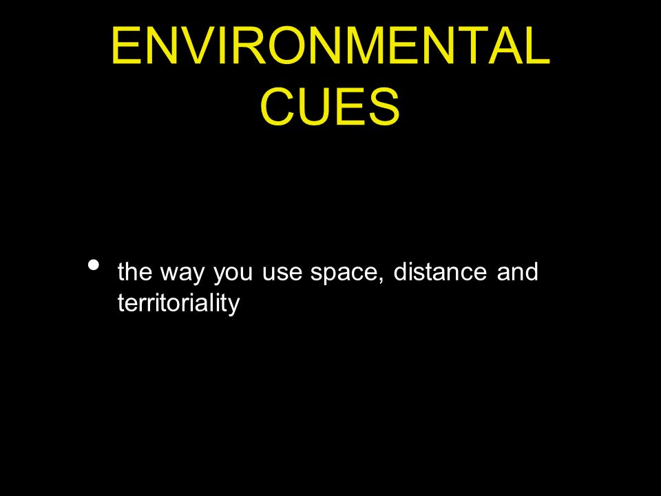 ENVIRONMENTAL CUES the way you use space, distance and territoriality