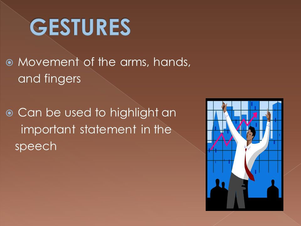 GESTURES Movement of the arms, hands, and fingers