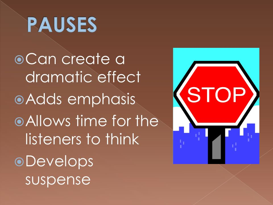 PAUSES Can create a dramatic effect Adds emphasis