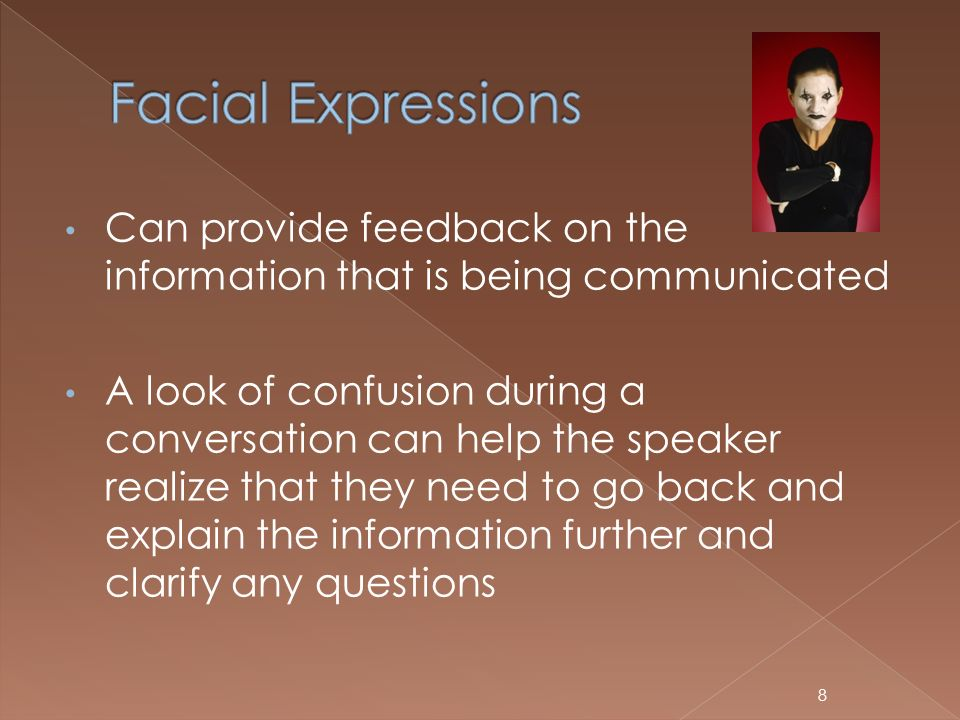 Facial Expressions Can provide feedback on the information that is being communicated.