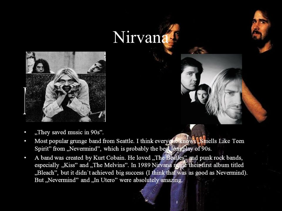 "Nirvana ""They saved music in 90s ."