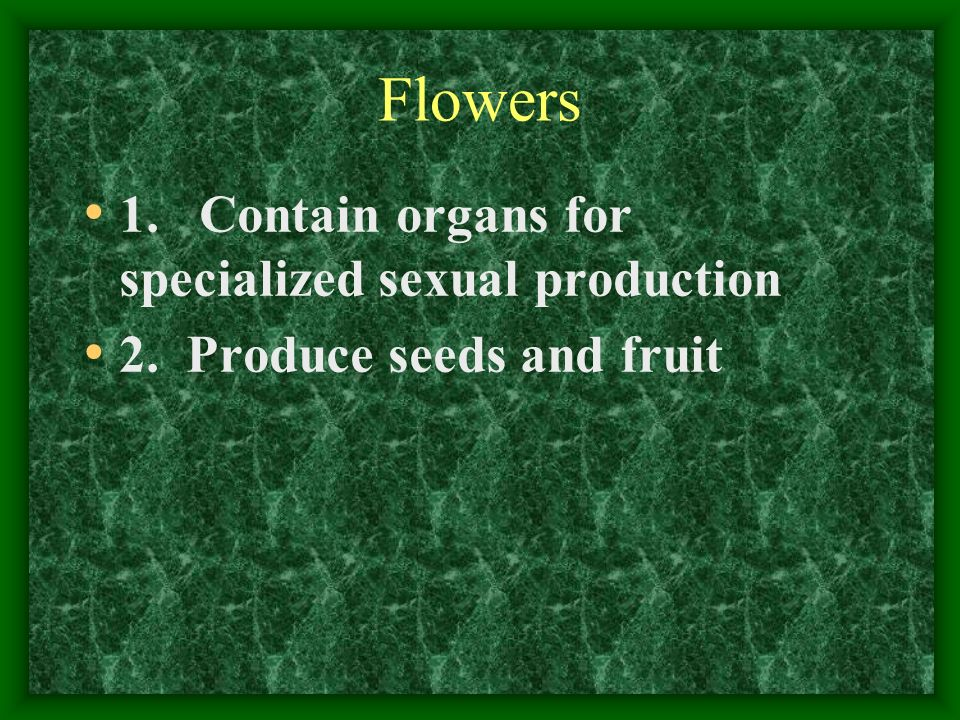 Flowers 1. Contain organs for specialized sexual production