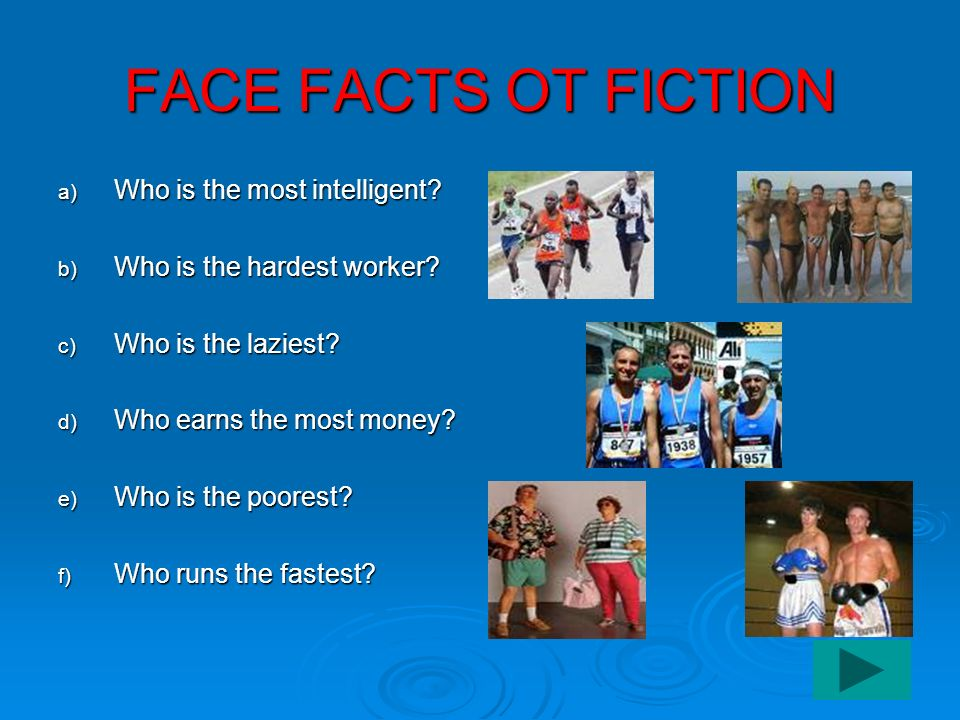 FACE FACTS OT FICTION Who is the most intelligent