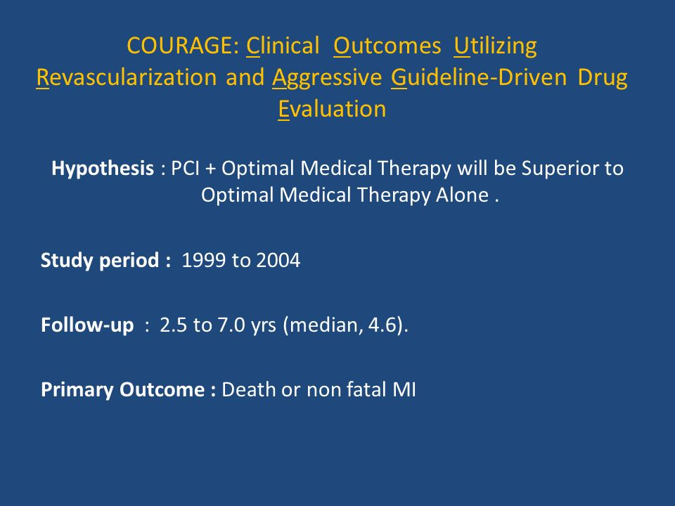 COURAGE: Clinical Outcomes Utilizing Revascularization and Aggressive Guideline-Driven Drug Evaluation
