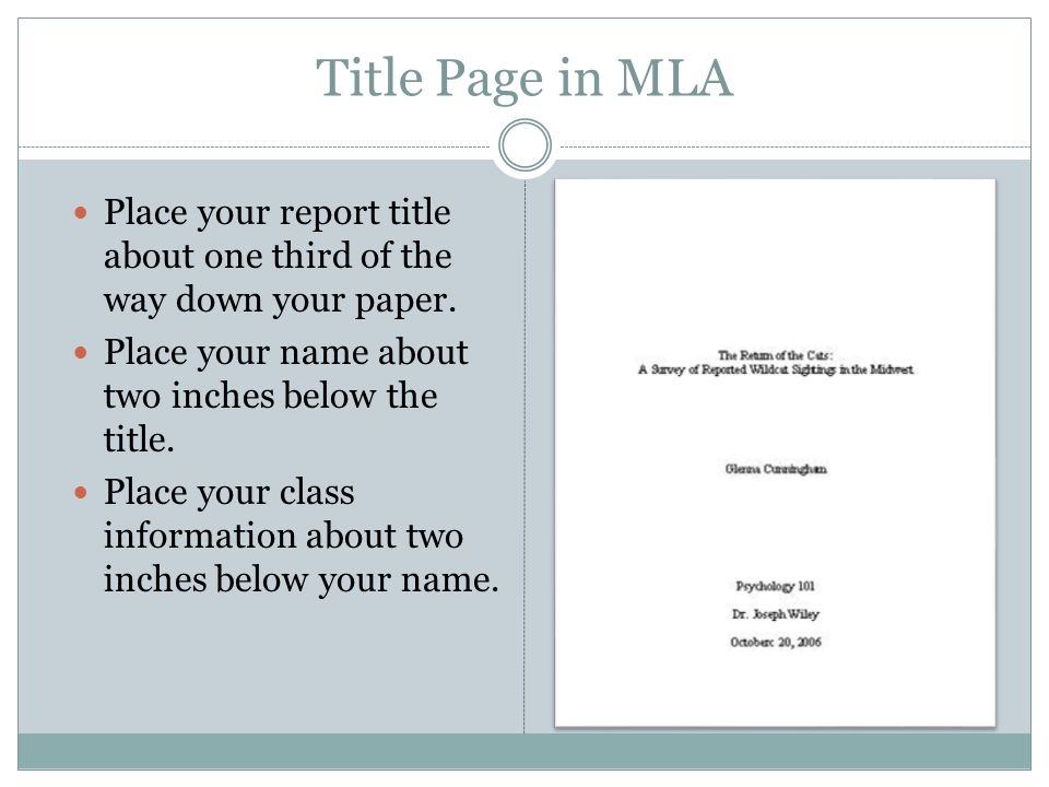 Title Page in MLA Place your report title about one third of the way down your paper. Place your name about two inches below the title.