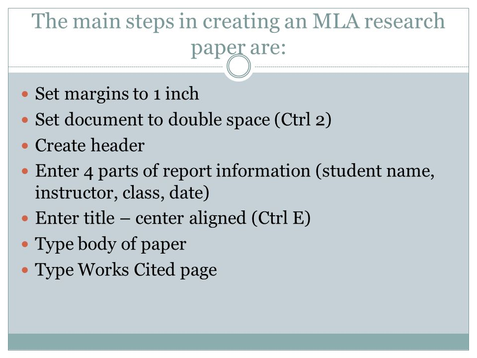 The main steps in creating an MLA research paper are: