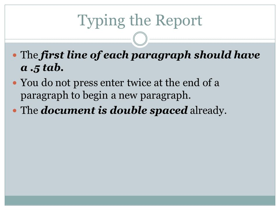 Typing the Report The first line of each paragraph should have a .5 tab.
