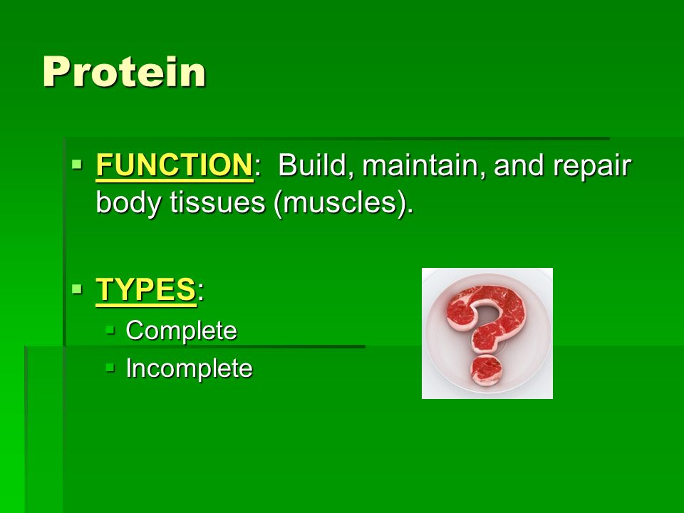 Protein FUNCTION: Build, maintain, and repair body tissues (muscles).