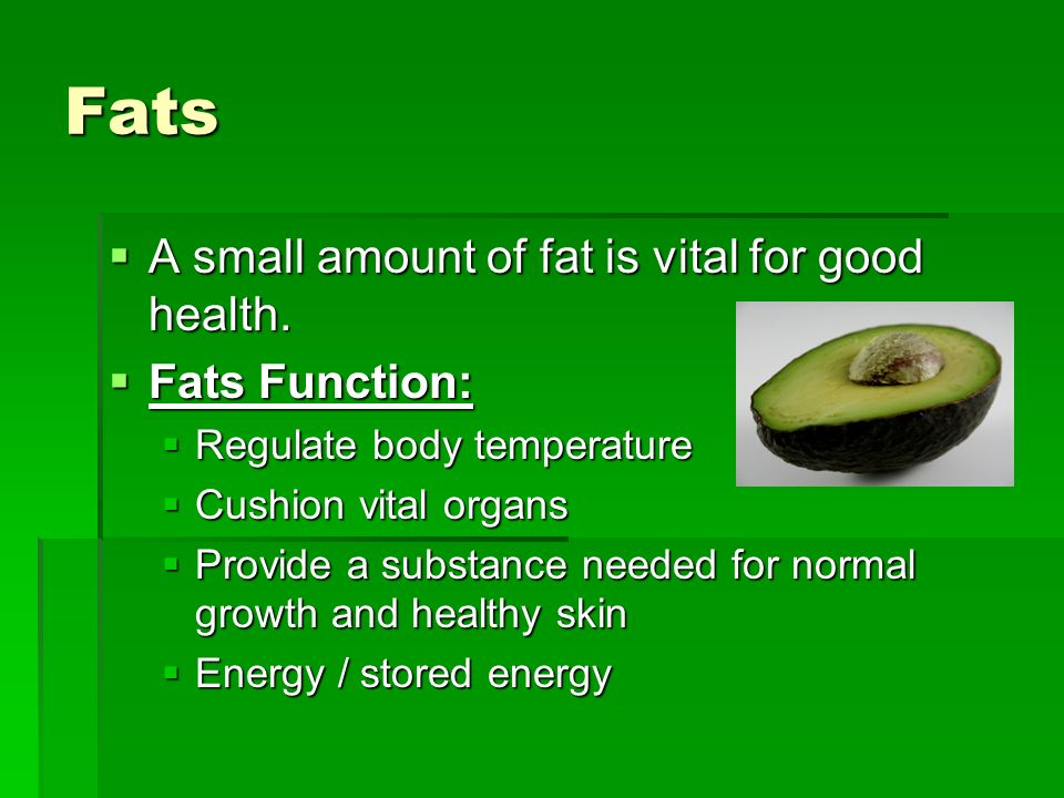Fats A small amount of fat is vital for good health. Fats Function: