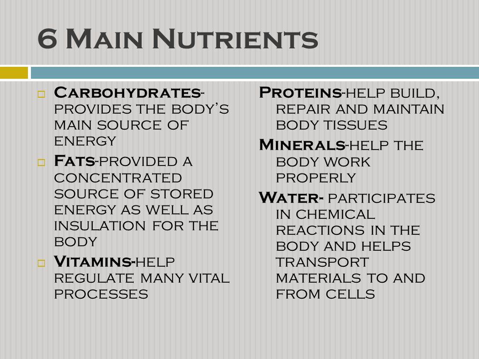 6 Main Nutrients Carbohydrates- provides the body's main source of energy.