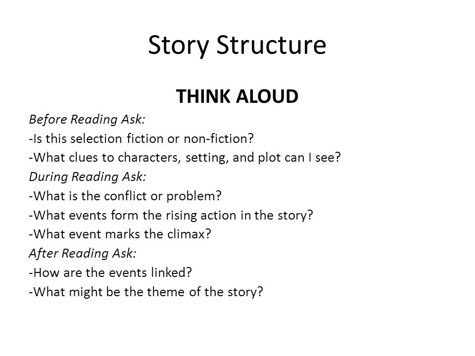 Story Structure THINK ALOUD Before Reading Ask: