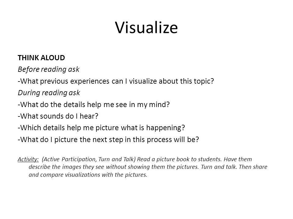 Visualize THINK ALOUD Before reading ask