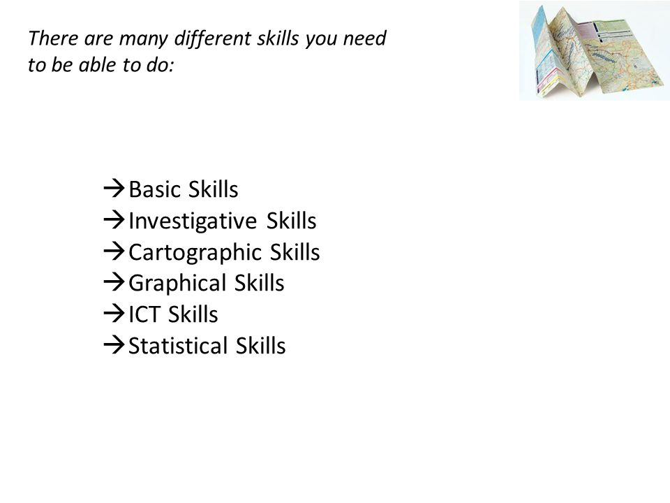 Basic Skills Investigative Skills Cartographic Skills Graphical Skills