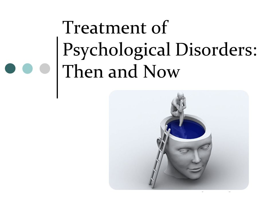 psychological disorder and treatment The purpose of this part of the website is to provide information about effective treatments for psychological diagnoses the website is meant for a wide audience, including the general public, practitioners, researchers, and students.