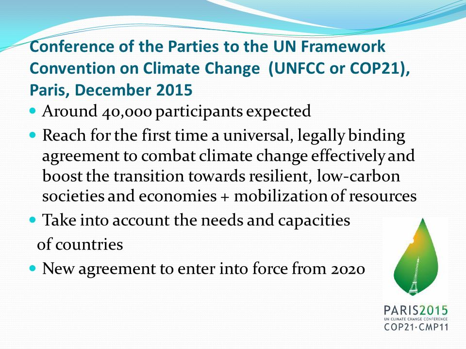 Conference of the Parties to the UN Framework Convention on Climate Change (UNFCC or COP21), Paris, December 2015