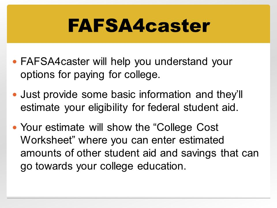 Free Application For Federal Student Aid Fafsa Ppt Download. Fafsa4caster Will Help You Understand Your Options For Paying College. Worksheet. College Cost Worksheet At Clickcart.co