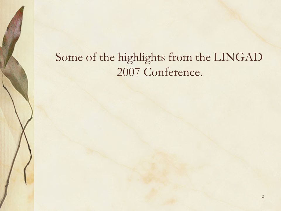 Some of the highlights from the LINGAD 2007 Conference.