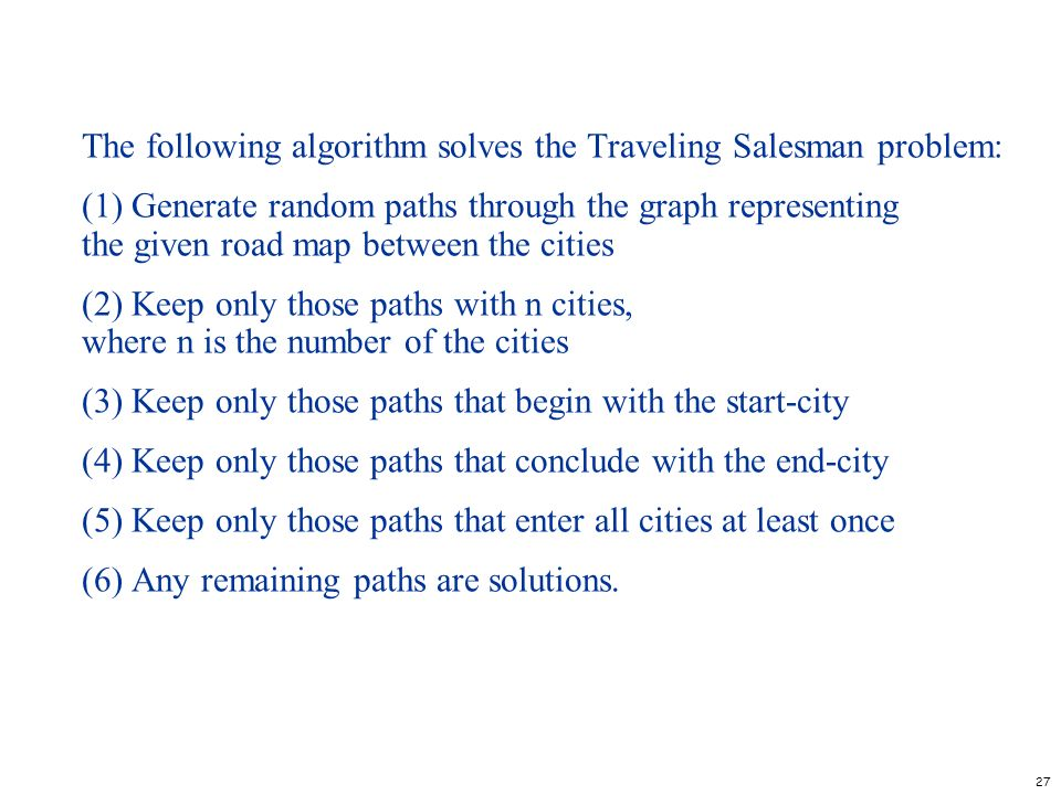 The following algorithm solves the Traveling Salesman problem: