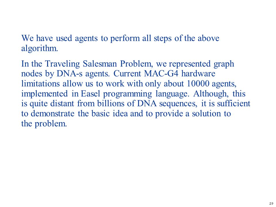 We have used agents to perform all steps of the above algorithm.