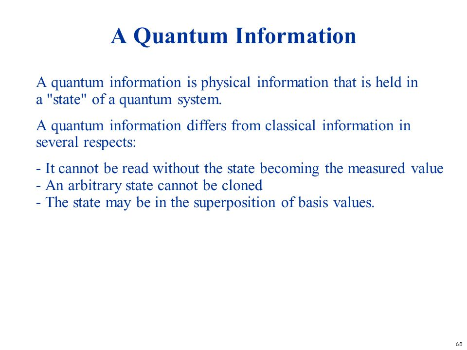 A Quantum Information A quantum information is physical information that is held in a state of a quantum system.