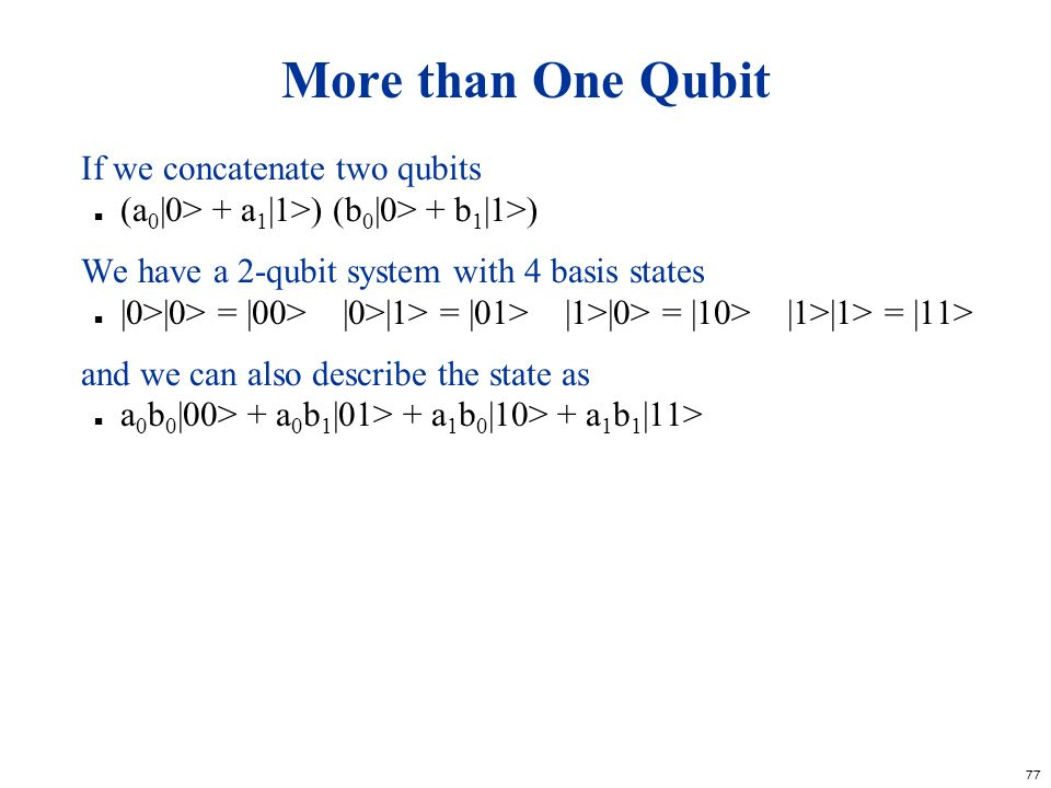 More than One Qubit If we concatenate two qubits