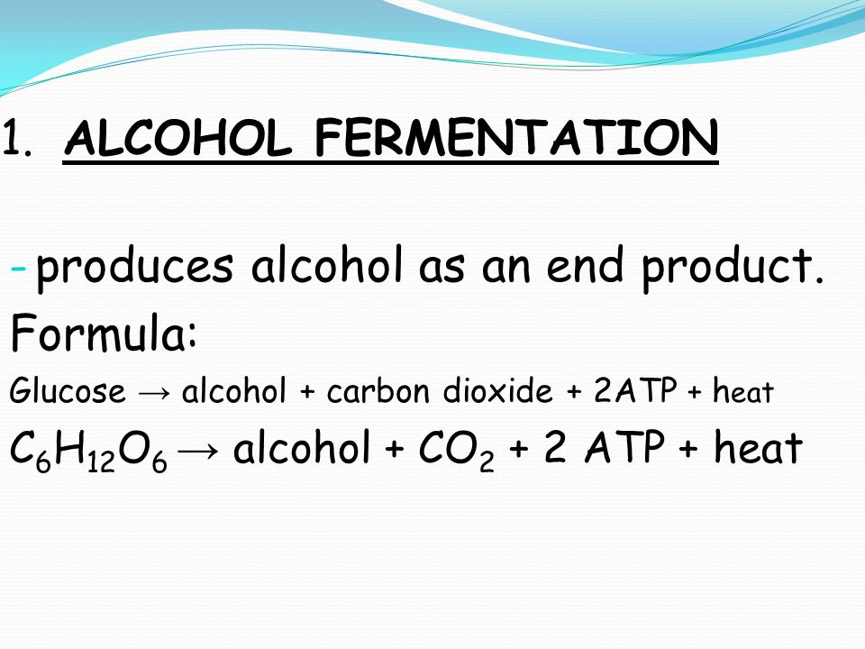 produces alcohol as an end product. Formula: