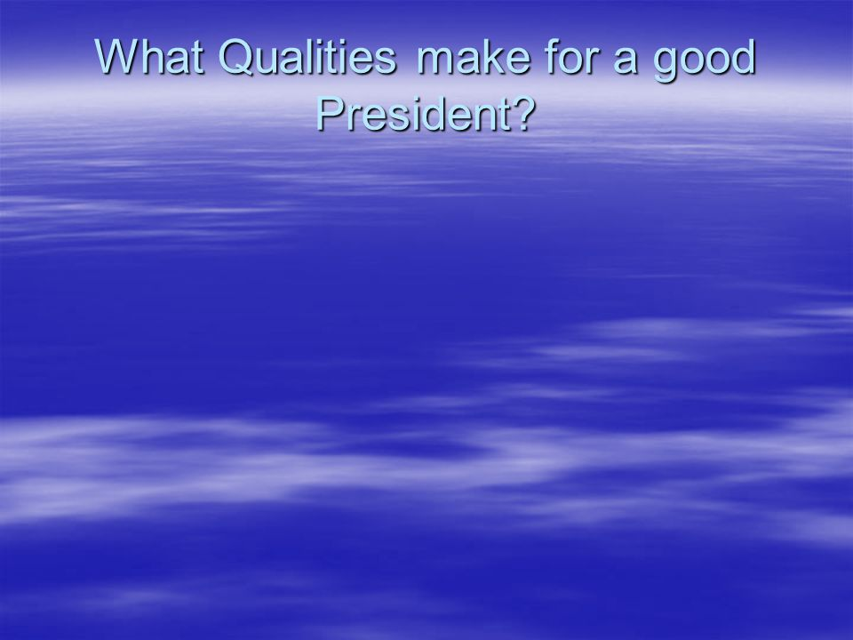 what qualities make a good president