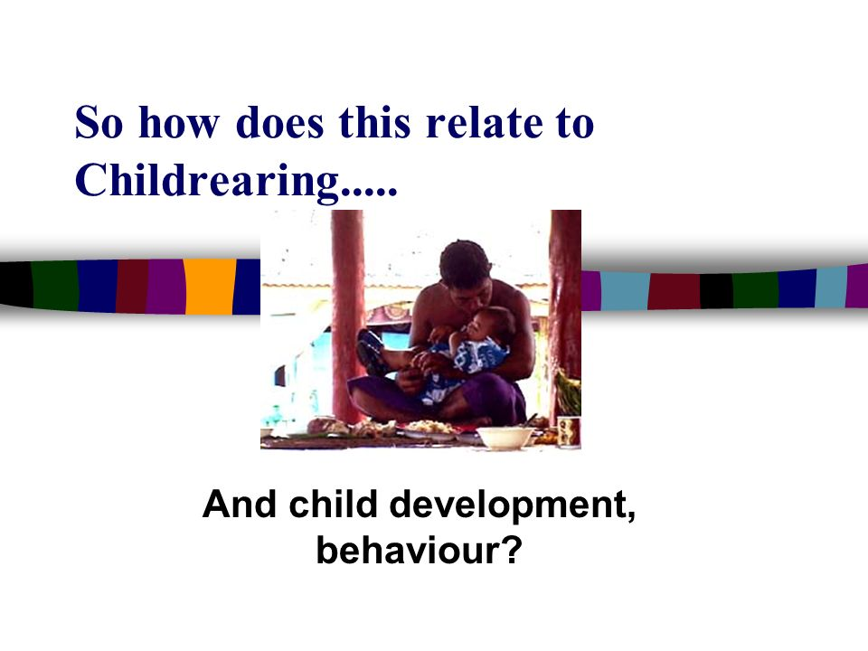 So how does this relate to Childrearing.....