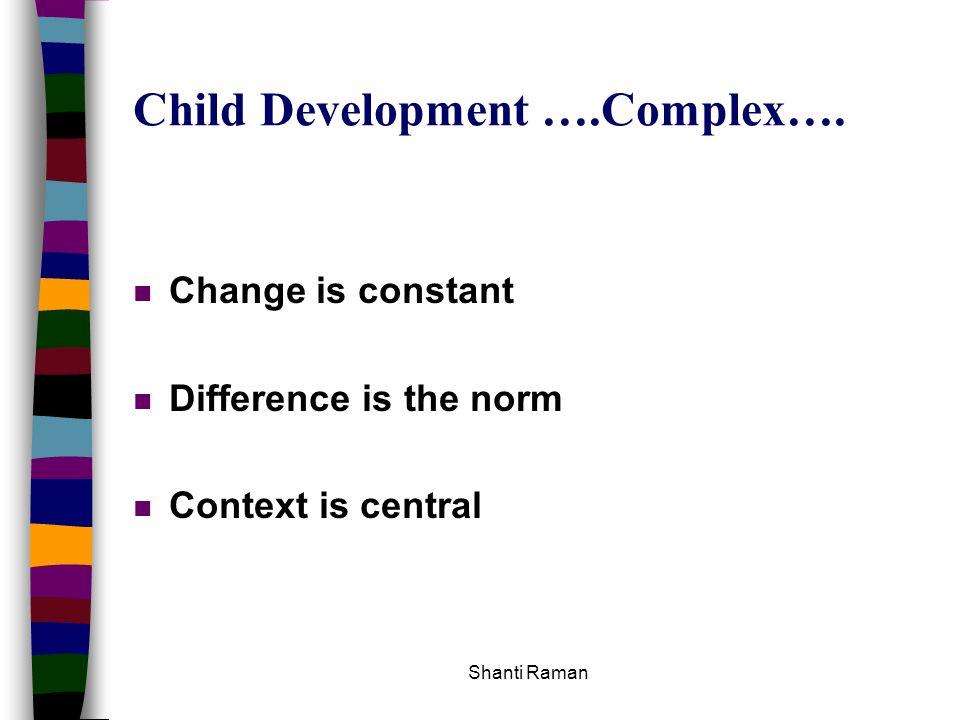Child Development ….Complex….