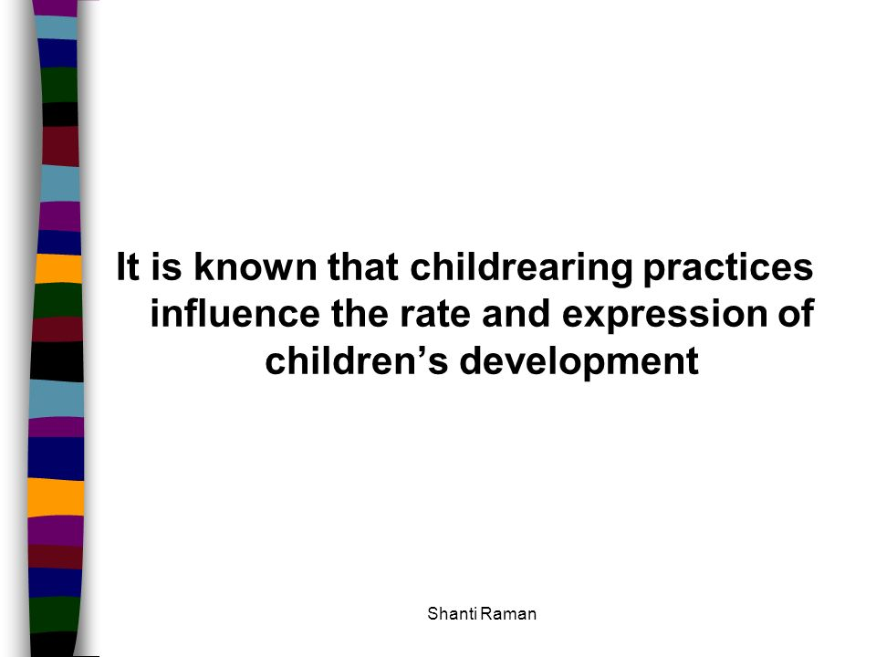 It is known that childrearing practices influence the rate and expression of children's development