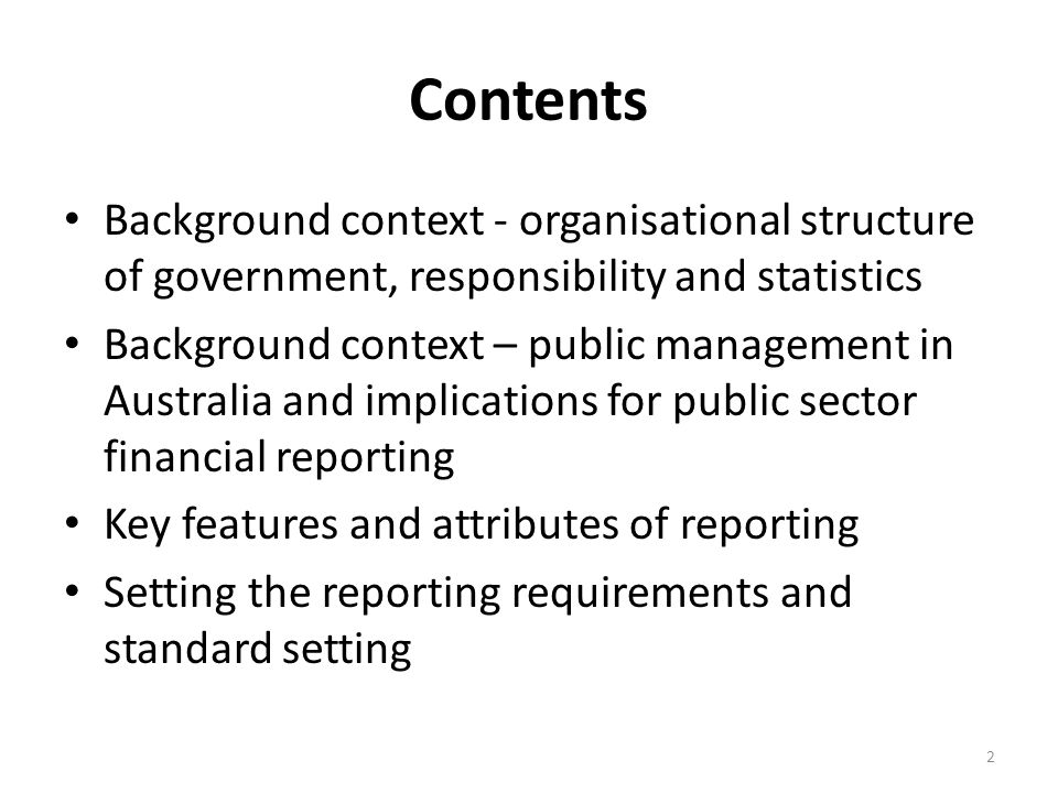 Contents Background context - organisational structure of government, responsibility and statistics.