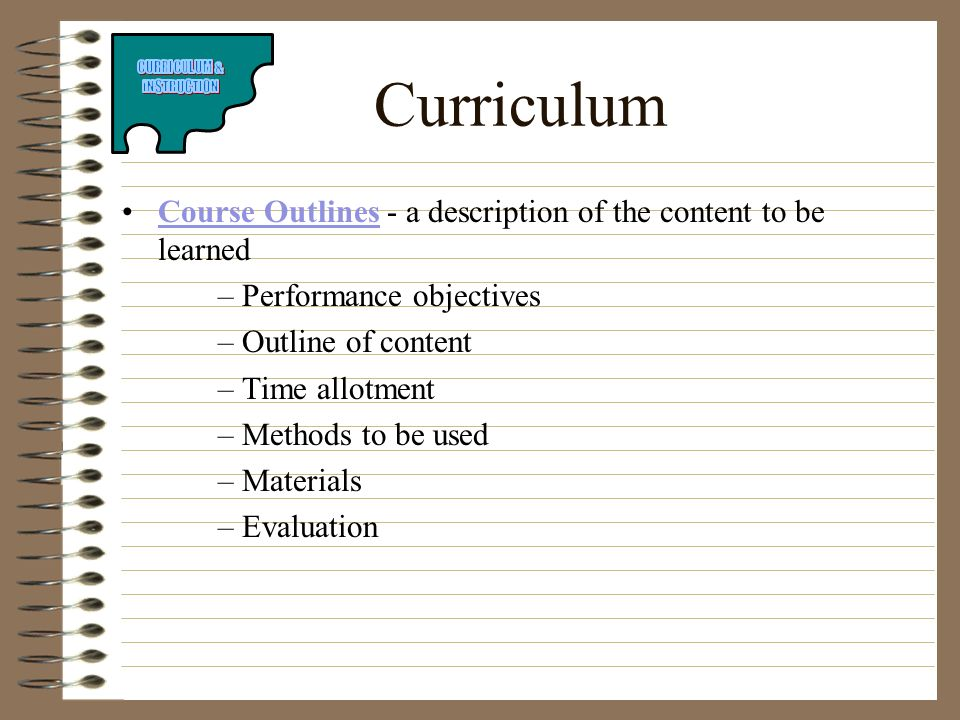 Curriculum Course Outlines - a description of the content to be learned. Performance objectives. Outline of content.